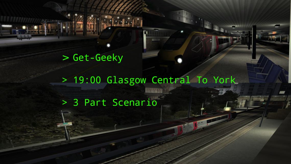[Get-Geeky] 19:00 Glasgow Central – York (3 Scenarios)